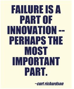 "This quote reminds us that our students may fail while being innovative.  This failure is simply a lesson, from which to learn.  Innovation is a learning process. ""LEARNING AND INNOVATION SKILLS"""