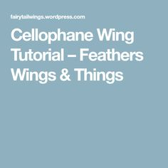 Cellophane Wing Tutorial – Feathers Wings & Things