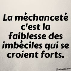 Wickedness is the weakness of imbeciles who think they are strong. Proverbs Quotes, Bible Verses Quotes, Positive Inspiration, French Quotes, Sweet Words, Learn French, Positive Affirmations, Sentences, Quote Of The Day