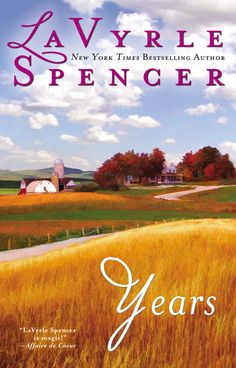 YEARS by LaVyrle Spencer -- New York Times bestselling author presents a story about a way of life that will long be remembered—with people and places as real as the emotions of the heart…