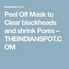 Peel Off Mask to Clear blackheads and shrink Pores – THEINDIANSPOT.COM