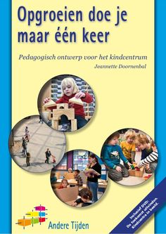 Opgroeien doe je maar één keer : pedagogisch ontwerp voor het kindcentrum / Doornenbal, Jeannette