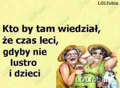 LOLfobia: Masz tyle lat na ile się czujesz. Motto, Haha, Funny, Poland, Ha Ha, Funny Parenting, Mottos, Hilarious, Fun