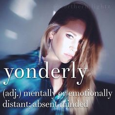 •English• Yonderly: mentally or emotionally distant; absent minded.