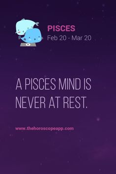 The Horoscope AppA Pisces mind is never at rest.