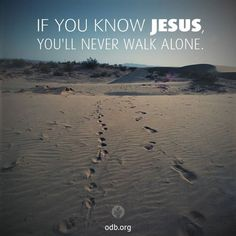 If you know Jesus, you'll never walk alone.