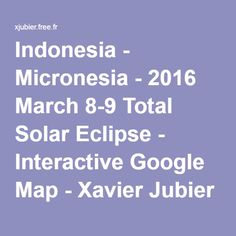 Indonesia - Micronesia - 2016 March 8-9 Total Solar Eclipse - Interactive Google Map - Xavier Jubier