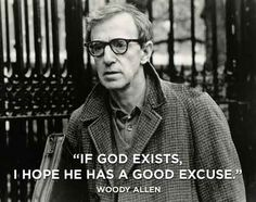 'if god exists i hope he has a good excuse'