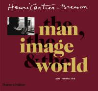Henri Cartier-Bresson: The Man, the Image and the World: A Retrospective  by Peter Galassi, Philippe Arbaizar, Jean Clair, Robert Delpire