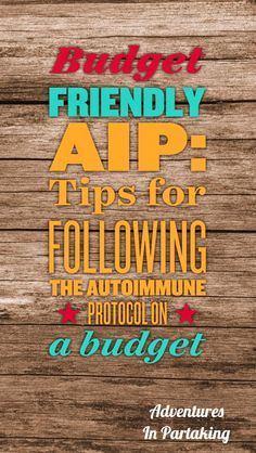 Following the AIP diet can be tough especially on a limited budget. Here are 5 tips, plus some recipes to help you do just that!