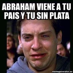 Meme crying peter parker - Abraham viene a tu pais y tu sin plata - 19135310