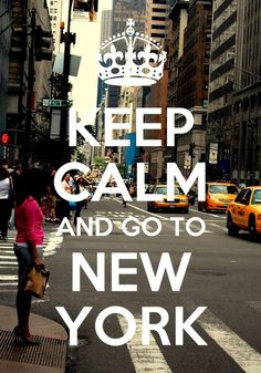 Keep Calm and Go To New York