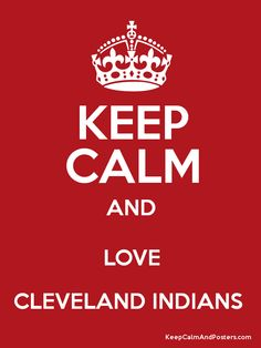 Keep Calm And Love The Cleveland Indians