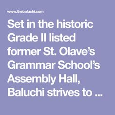 Set in the historic Grade II listed former St. Olave's Grammar School's Assembly Hall, Baluchi strives to serve a contemporary take on impeccably executed Indian dishes. S Grammar, Grammar School, School S, Indian Dishes, London, Contemporary, Big Ben London, High School