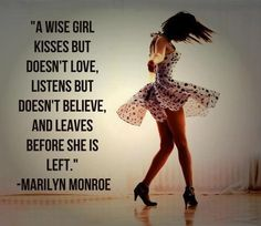 """Marilyn Monroe """"A wise girl kisses but doesn't love, listens but doesn't believe, and leaves before she is left. Favorite Quotes, Best Quotes, Funny Quotes, Awesome Quotes, Genius Quotes, Random Quotes, Quotable Quotes, Favorite Things, Words Quotes"""