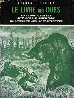 Hibben. Le livre des ours. Grandes chasses aux ours d'Amérique du Mexique aux Aléoutiennes. 1952