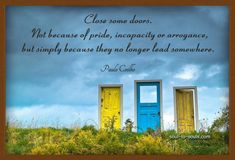 Close some doors. Not because of pride, incapacity, or arrogance, but simply because... | Paulo Coelho Picture Quotes | Quoteswave