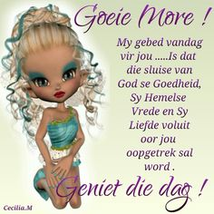 Good Morning Wishes, Good Morning Quotes, Favorite Quotes, Best Quotes, Lekker Dag, Goeie More, Uplifting Words, Afrikaans, Positive Attitude
