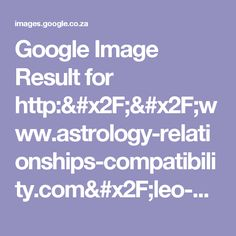 Google Image Result for http://www.astrology-relationships-compatibility.com/leo-astrological-compatibility-a(6)-1.jpg