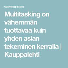 Multitasking on vähemmän tuottavaa kuin yhden asian tekeminen kerralla | Kauppalehti