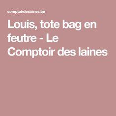 Louis, tote bag en feutre - Le Comptoir des laines