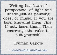 """""""Writing has laws of perspective, of light and shade just as painting does, or music … """" - Truman Capote"""