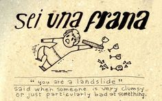 Learning Italian - Sei una frana good to know, because I am clumsy..