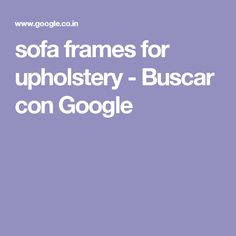 sofa frames for upholstery - Buscar con Google