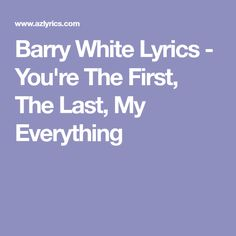 Barry White Lyrics - You're The First, The Last, My Everything