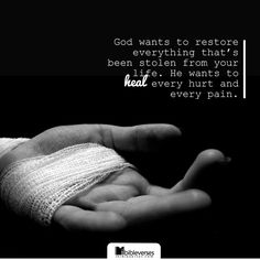 God wants to restore everything that's been stolen from your life. He wants to heal every hurt and every pain.