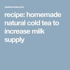 recipe: homemade natural cold tea to increase milk supply