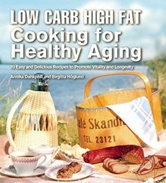 Low Carb High Fat Cooking for Healthy Aging : 70 Easy and Delicious Recipes to Promote Vitality and Longevity by Birgitta Höglund and Annika Dahlqvist Hardcover) for sale online Low Carb Food List, Low Carb Diet Plan, Raw Food Recipes, Low Carb Recipes, Easy Recipes, Low Glycemic Diet, Belly Fat Diet, Healthy Aging, Yummy Food