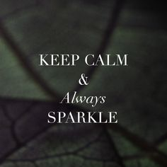 Keep calm & always sparkle.  #Lovenotes #masterscollection