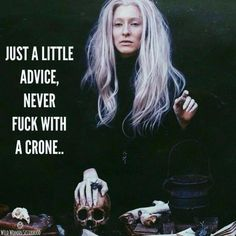 One day, I will be the crone.