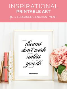 """Your weekly free printable inspirational quote from Elegance and Enchantment! // """"Dreams don't work unless you do."""" // Simply print, trim and frame this quote for an easy, last minute gift or use it to update the artwork in your home, church, classroom or office. #enchantingmondays"""
