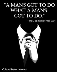 """A man's got to do what a man's got to do."" —from CD Women and Men www.CulturalDetective.com"