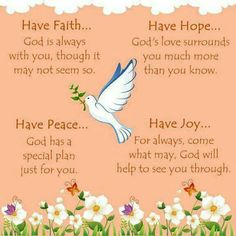 """Have Faith, Hope, Peace, and Joy. - Romans 15:13, """"Now the God of hope fill you with all joy and peace in believing, that ye may abound in hope, through the power of the Holy Ghost."""""""