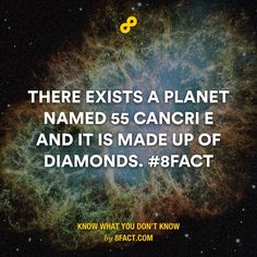 There exists a planet named 55 Cancri E and it is made up of diamonds.
