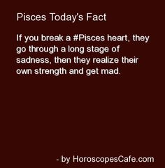If You Break A Pisces Heart, They Go Thru A Long Stage Of Sadness. Then They Realize Their Own Strength And Get Mad. ະ۰Ṗ!sCesꑑwoMaṆ۰ະ