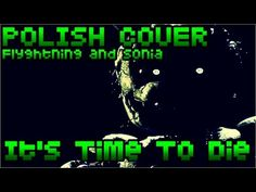 DAGames - It's Time To Die (Flyghtning and Sonia Polish Cover) - YouTube