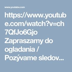 https://www.youtube.com/watch?v=ch7QfJo6Gjo Zapraszamy do ogladania / Pozývame sledovať / We invite to follow