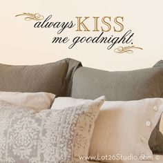 Always Kiss Me Goodnight Wall Decals  decals; would look great on the wall above our bedroom door.