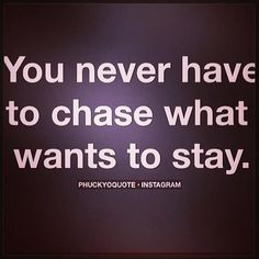 Never have to chase what wants to stay Quote Stay Quotes, Me Quotes, Random Quotes, Motivational Posts, Inspirational Quotes, One Liner Quotes, Say Love You, Celebration Quotes, More Than Words