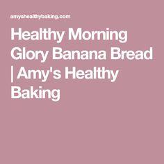 Healthy Morning Glory Banana Bread   Amy's Healthy Baking