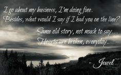 """Some lyrics are just meant to be saved. """"I go about my business, I'm doing fine. Same old story, not much to say. Hearts are Broken Everyday."""" - Jewel My favorite song. Story Lyrics, Im Done, My Heart Is Breaking, Say You, Of My Life, Jewel, Meant To Be, Hearts, Songs"""