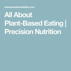 All About Plant-Based Eating | Precision Nutrition