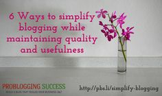 6 Ways to simplify blogging while maintaining quality and usefulness