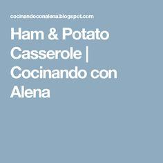 Ham & Potato Casserole | Cocinando con Alena