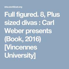 Full figured 8: Plus sized divas.  Carl Weber presents (Book, 2016) [Vincennes University]