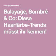 Balayage, Sombré & Co: Diese Haarfärbe-Trends müsst ihr kennen!